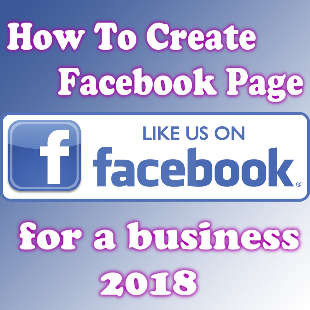 How to create a Facebook page for a business 2018 ?